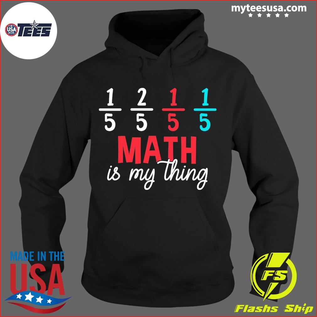 1 5 2 5 1 5 1 5 Math Is My Thing Shirt Hoodie