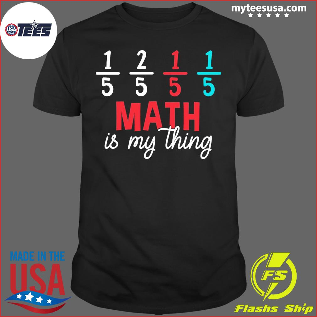 1 5 2 5 1 5 1 5 Math Is My Thing Shirt