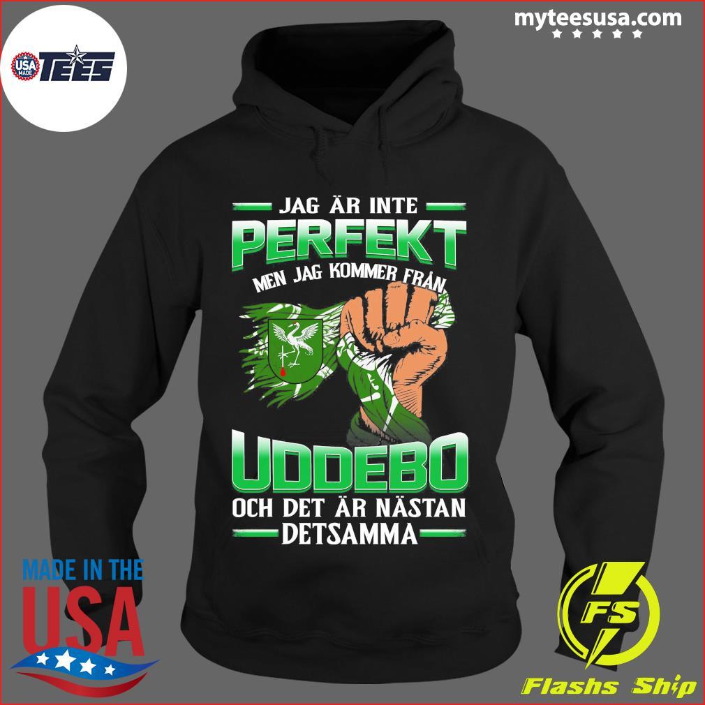 Jag Ar Inte Perfekt Uddebo Och Det Ar Nastan Detsamma Shirt Hoodie