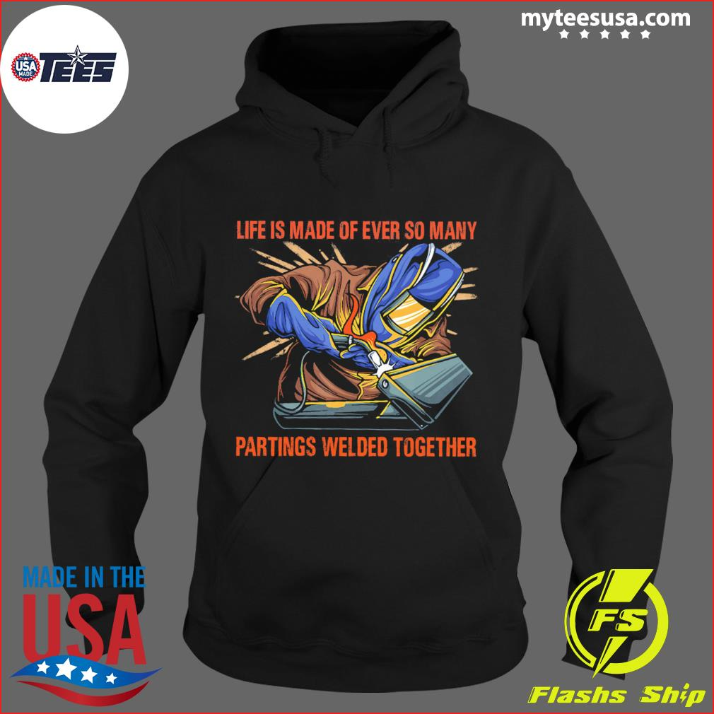 Life Is Made Of Ever So Many Partings Welded Together Shirt Hoodie