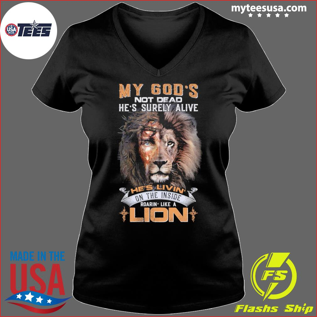 My God's Not Dead He's Surely Alive He's Livin' Roarin' Like A Lion Shirt Ladies V-neck