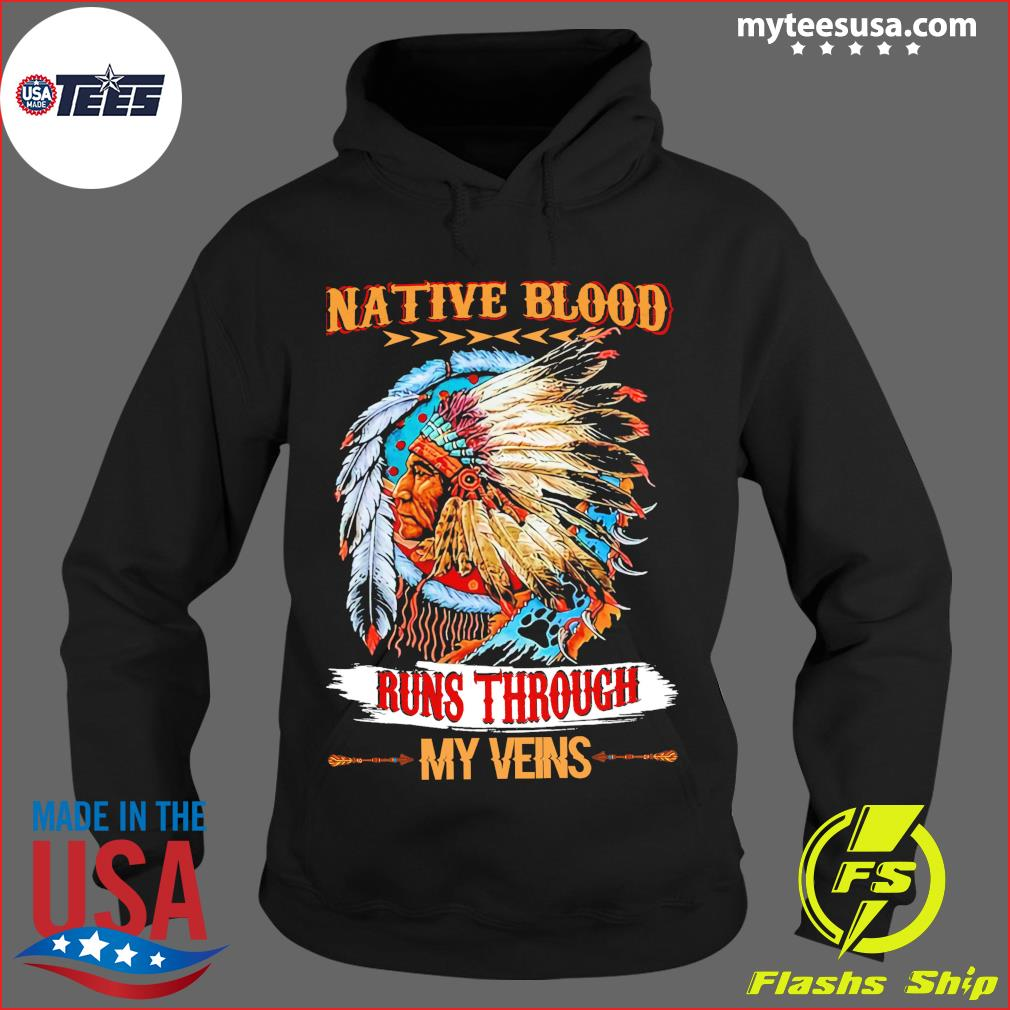 Native Blood Runs Through My Veins Shirt Hoodie