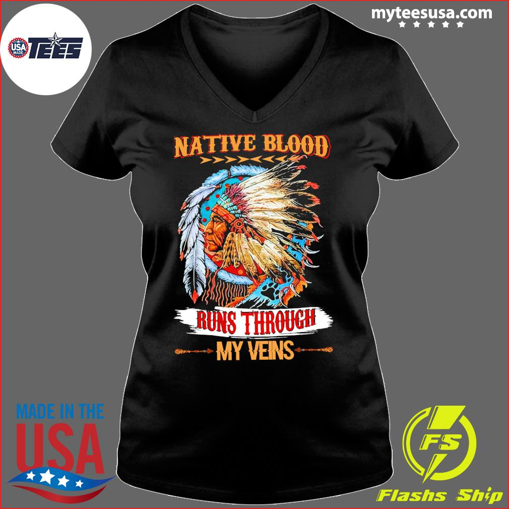 Native Blood Runs Through My Veins Shirt Ladies V-neck