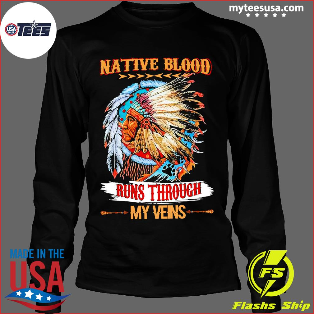 Native Blood Runs Through My Veins Shirt Long Sleeve