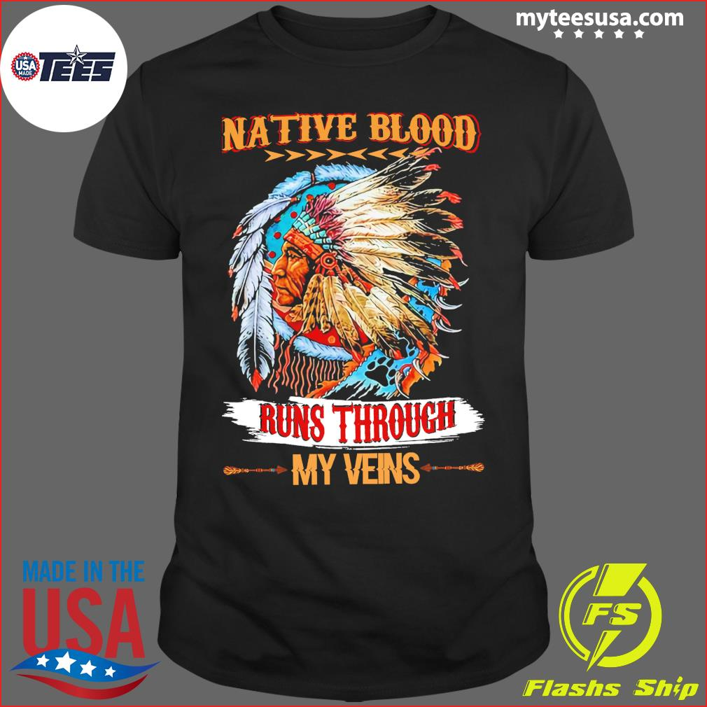 Native Blood Runs Through My Veins Shirt