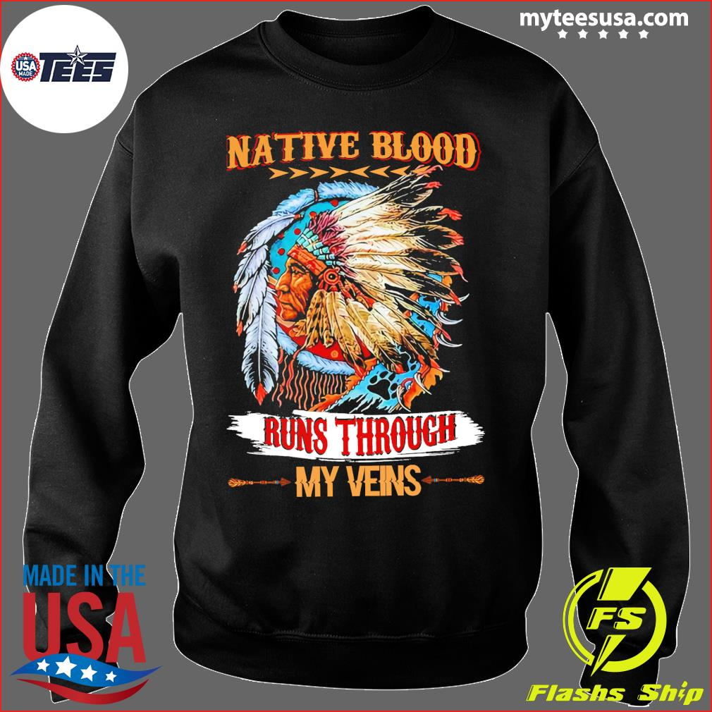 Native Blood Runs Through My Veins Shirt Sweater