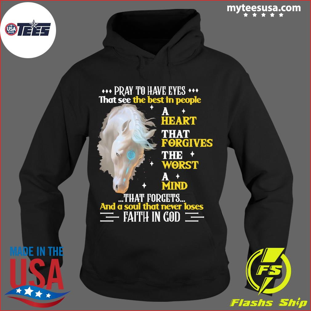 Horse Pray To Have Eyes That See The Best In People A Heart That Forgives Shirt Hoodie