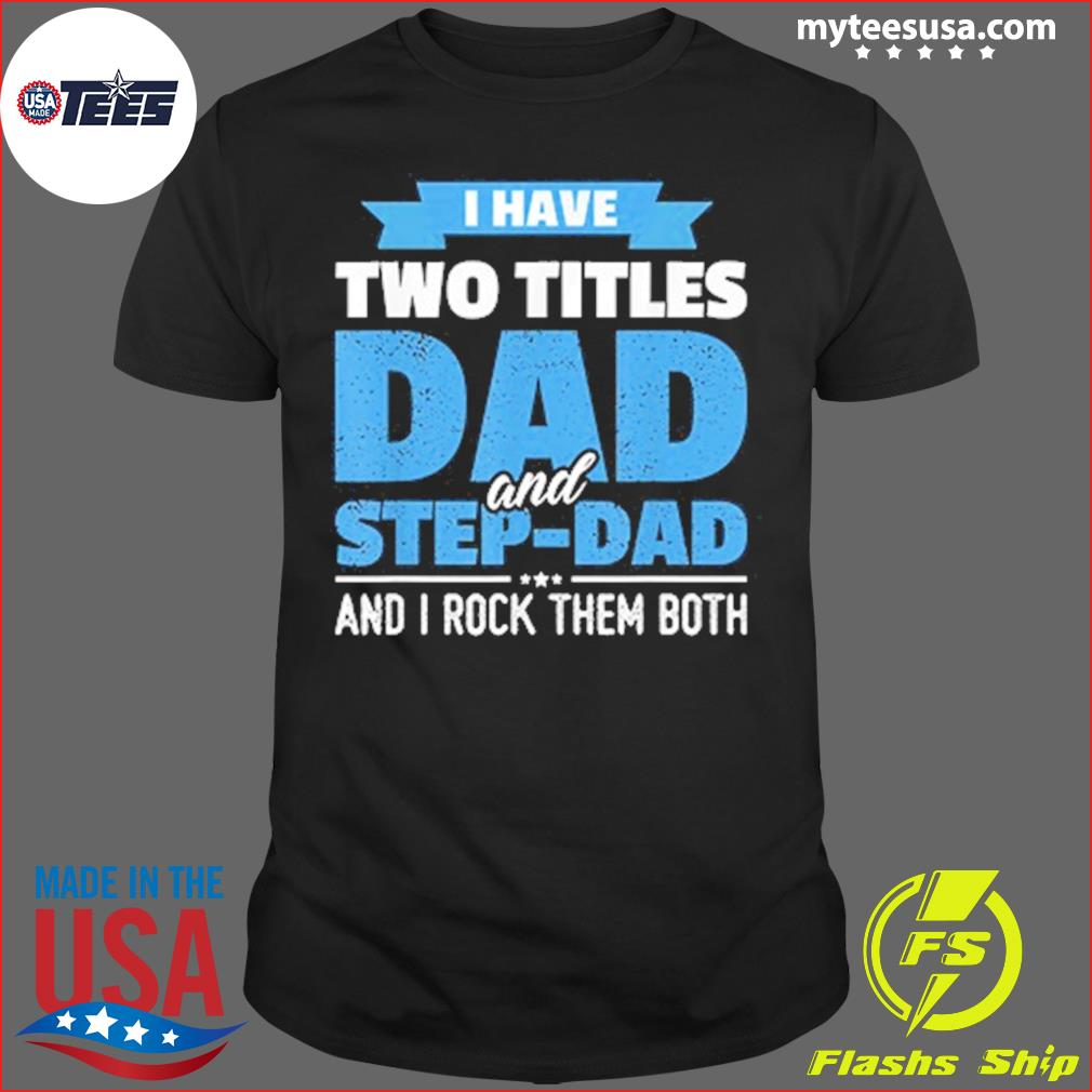 I Have Two Titles Dad And Step-dad And I Rock Them Both Shirt