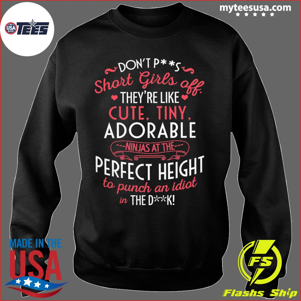 Don't Ps Short Girls Off They're Like Cute Tiny Adorable Perfect Height Shirt Sweater