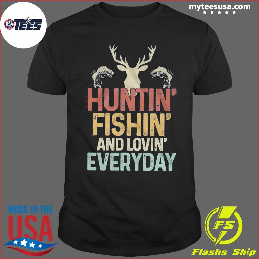 Huntin' Fishin' And Lovin' Everyday Shirt