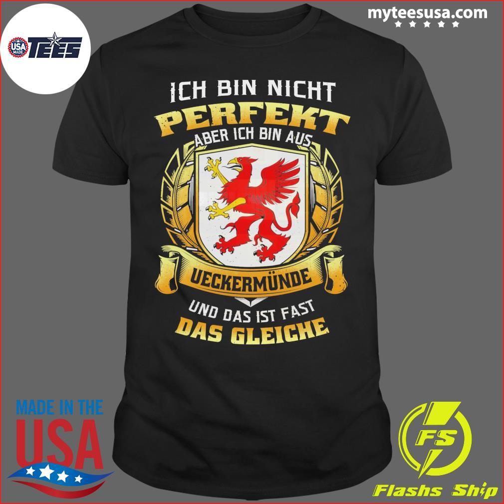 Ich Bin Nicht Perfekt Aber Ich Bin Aus Ueckermunde Und Das Ist Fast Das Gleiche T-Shirt