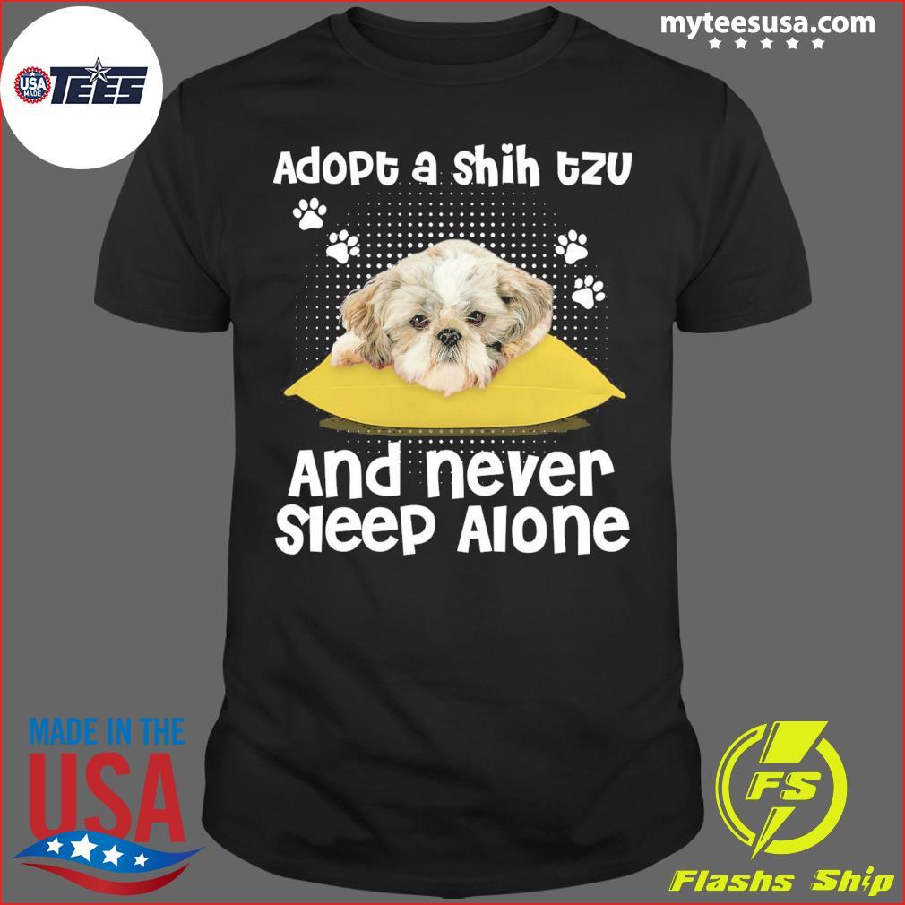Adopt A Shih Tzu And Never Sleep Alone Shirt