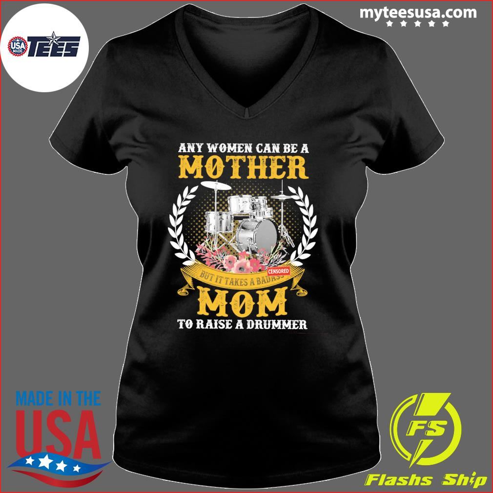 Any Women Can Be A Mother But It Takes A Badass Mom To Raise A Drummer Shirt Ladies V-neck