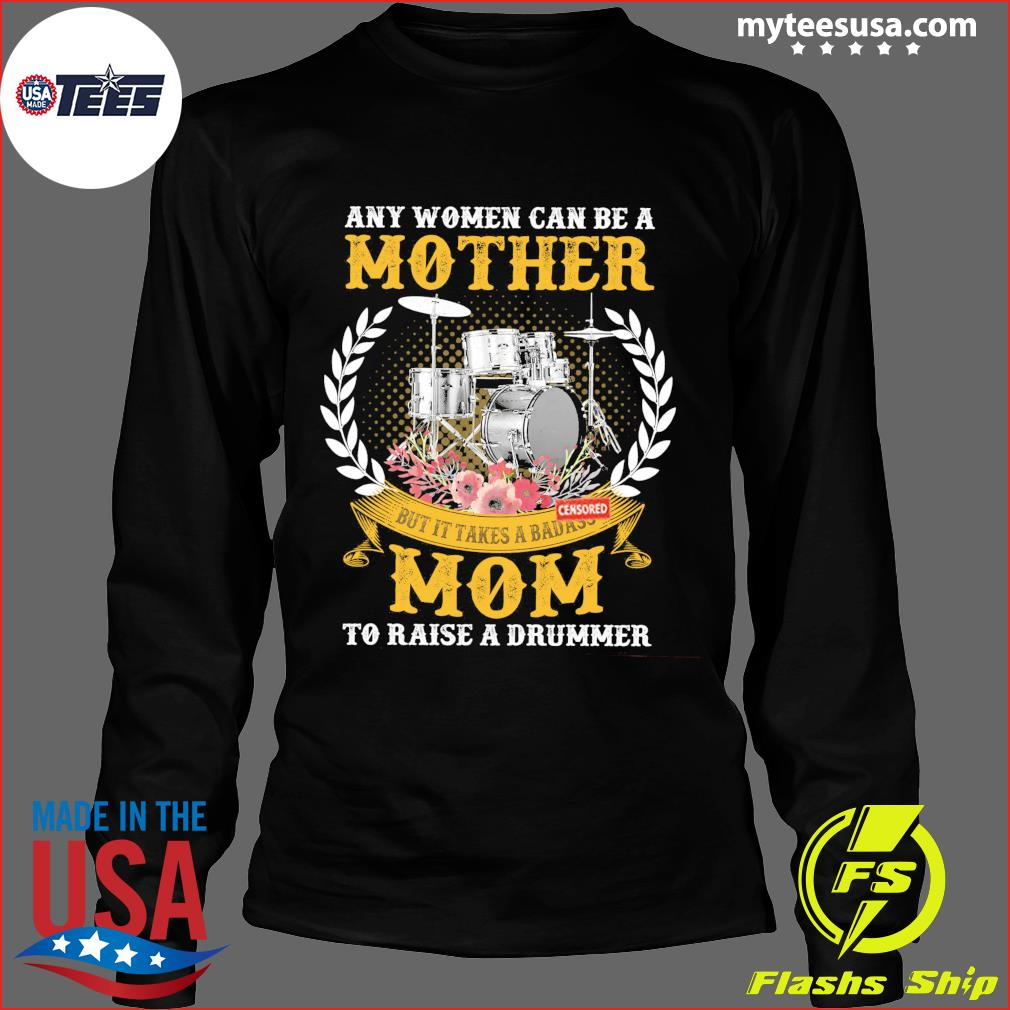 Any Women Can Be A Mother But It Takes A Badass Mom To Raise A Drummer Shirt Long Sleeve