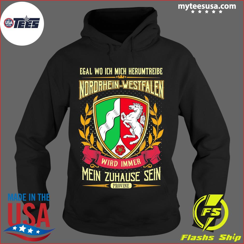 Egal Wo Ich Mich Herumtreibe Nordrhein-Westfalen Wird Immer Mein Zuhause Sein Shirt Hoodie