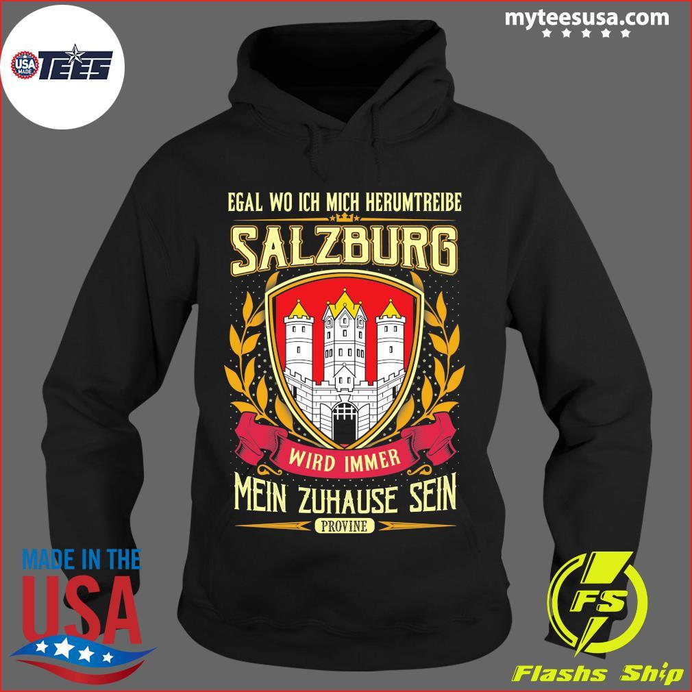 Egal Wo Ich Mich Herumtreibe Salzburg Wird Immer Mein Zuhause Sein Shirt Hoodie
