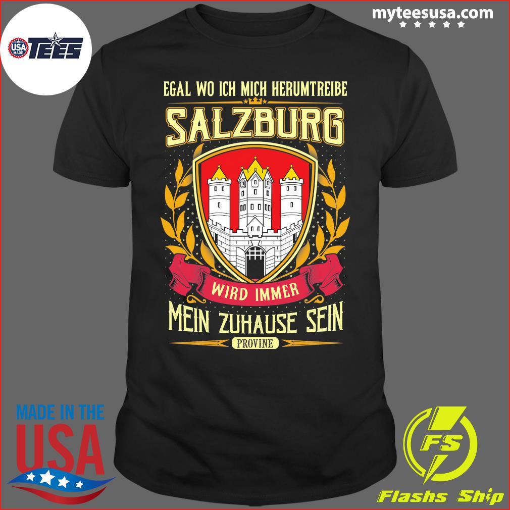 Egal Wo Ich Mich Herumtreibe Salzburg Wird Immer Mein Zuhause Sein Shirt
