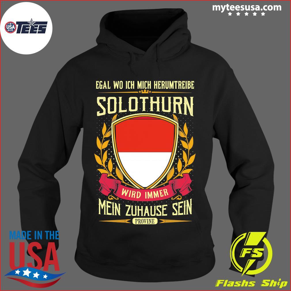 Egal Wo Ich Mich Herumtreibe Solothurn Wird Immer Mein Zuhause Sein Shirt Hoodie