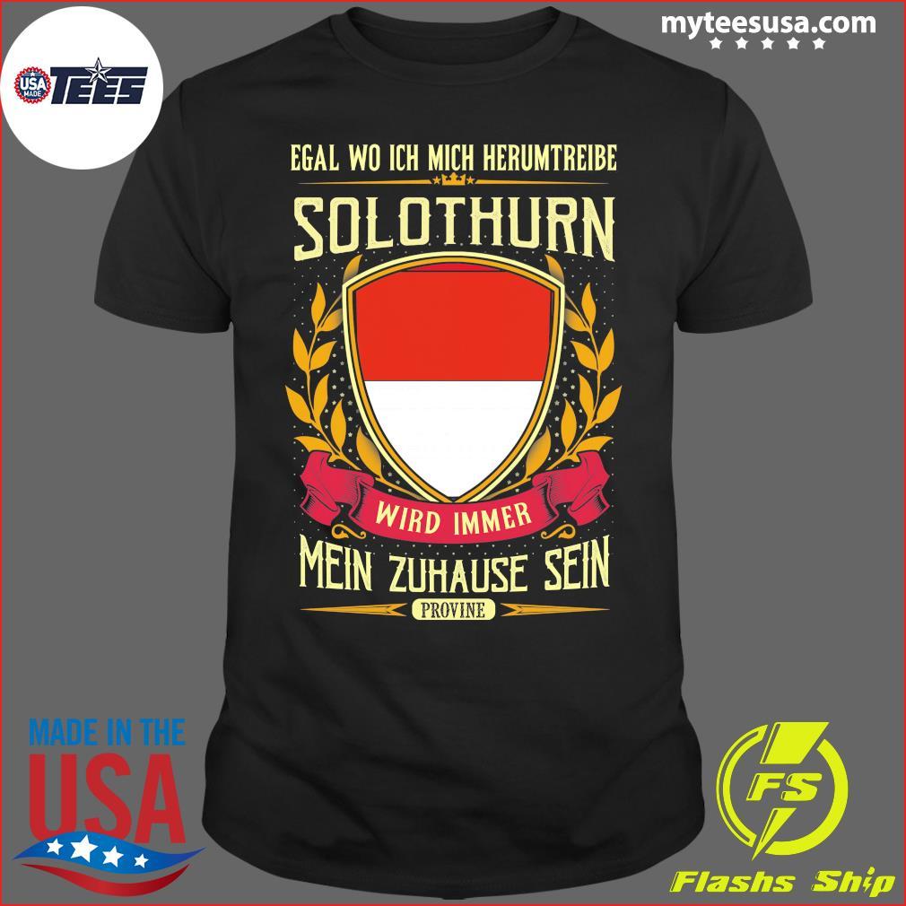 Egal Wo Ich Mich Herumtreibe Solothurn Wird Immer Mein Zuhause Sein Shirt