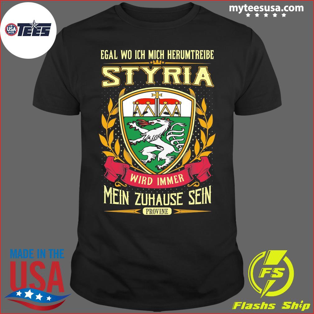 Egal Wo Ich Mich Herumtreibe Styria Wird Immer Mein Zuhause Sein Shirt
