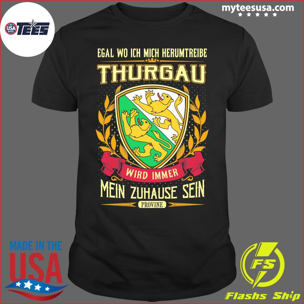 Egal Wo Ich Mich Herumtreibe Thurgau Wird Immer Mein Zuhause Sein Shirt