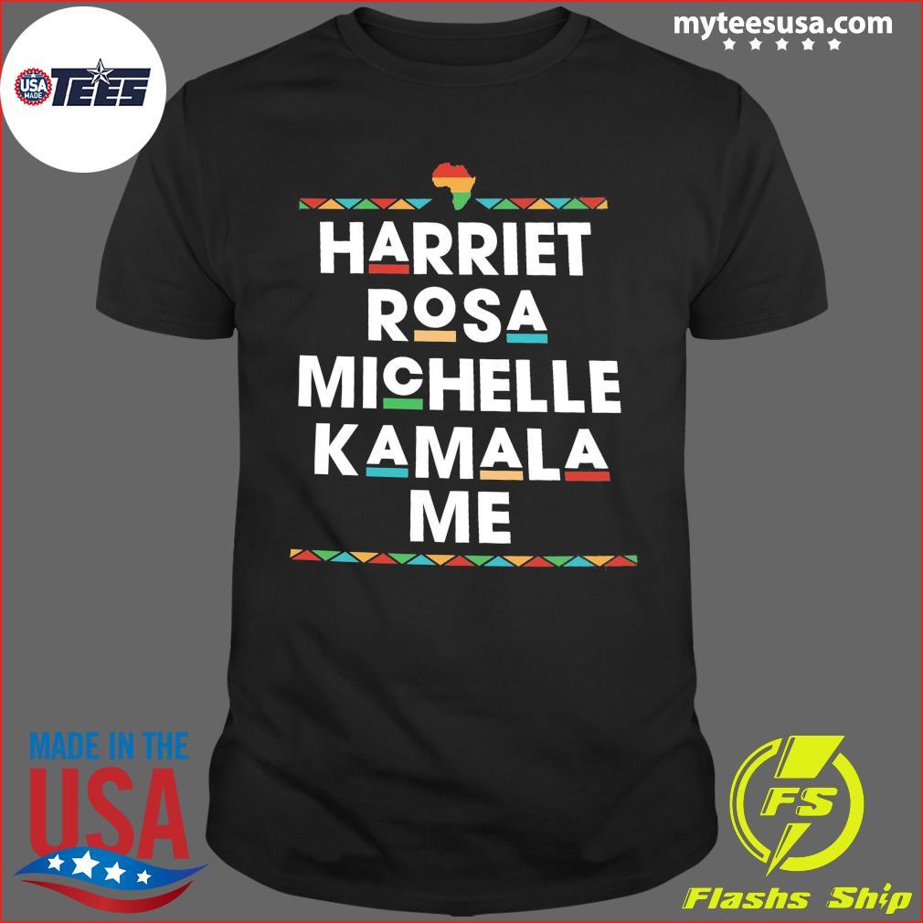 Harriet Rosa Michelle Kamala Me Shirt