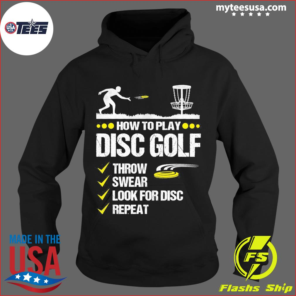 How To Play Disc Golf Throw Swear Look For Disc Repeat Shirt Hoodie