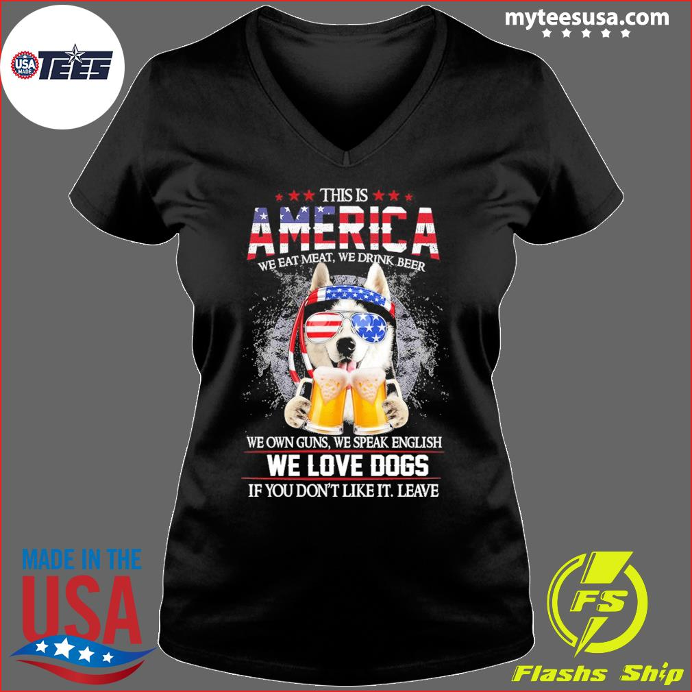 Husky Beer This Is America We Love Dogs If You Don't Like It Leave Shirt Ladies V-neck