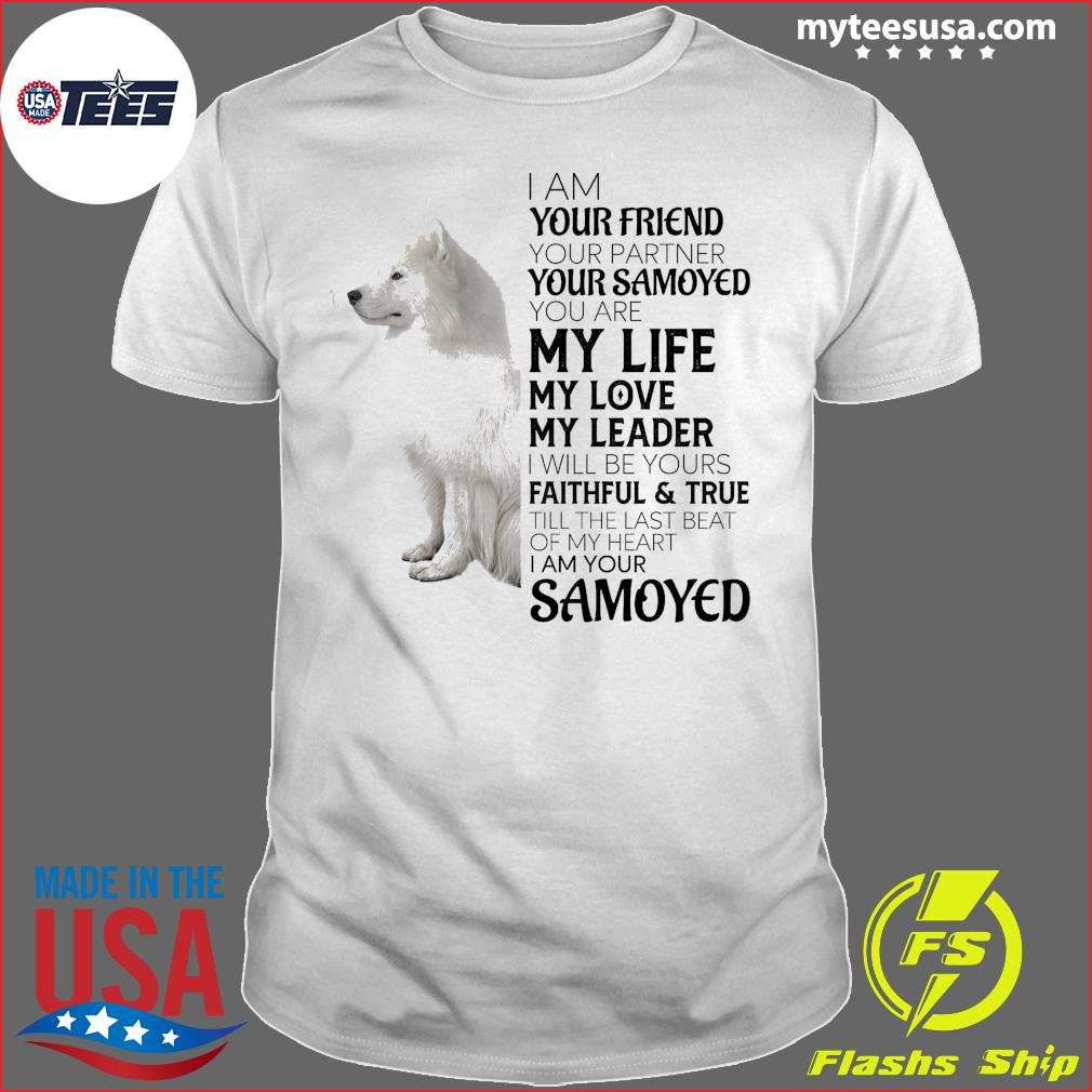 I Am Your Friend Your Partner My Life My Love My Leader Welsh Samoyed Shirt