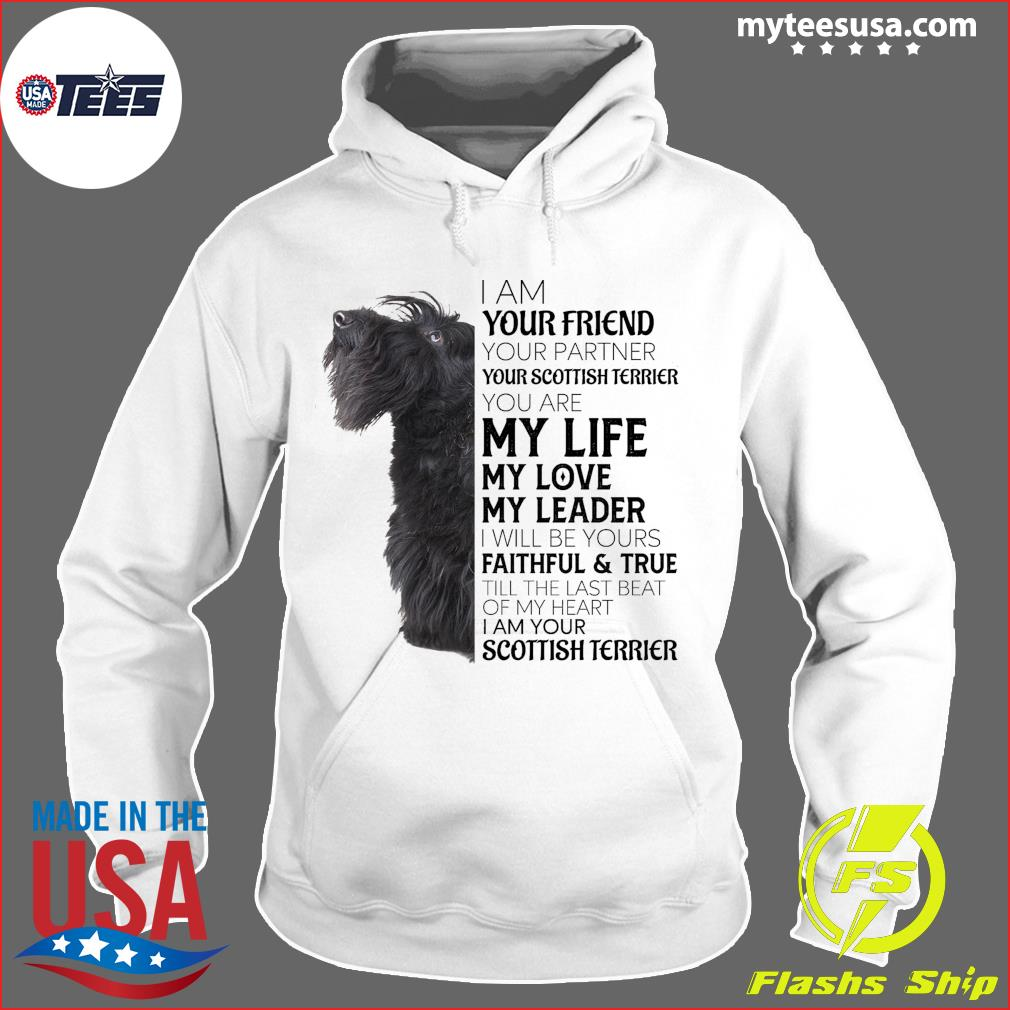 I Am Your Friend Your Partner My Life My Love My Leader Welsh Scottish Terrier Shirt Hoodie