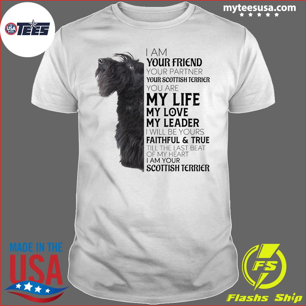I Am Your Friend Your Partner My Life My Love My Leader Welsh Scottish Terrier Shirt