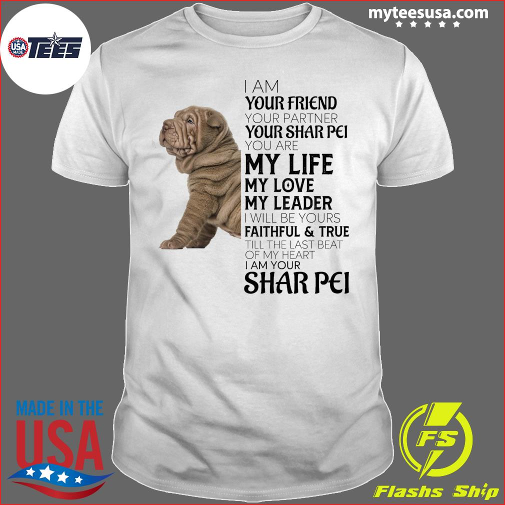 I Am Your Friend Your Partner My Life My Love My Leader Welsh Shar Pei Shirt