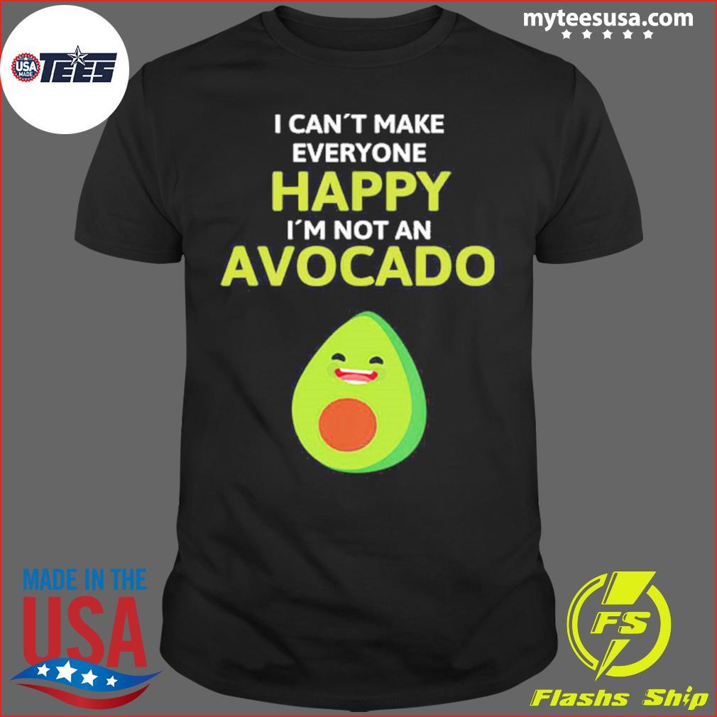 I Can't Make Everyone Happy I'm Not An Avocado Shirt