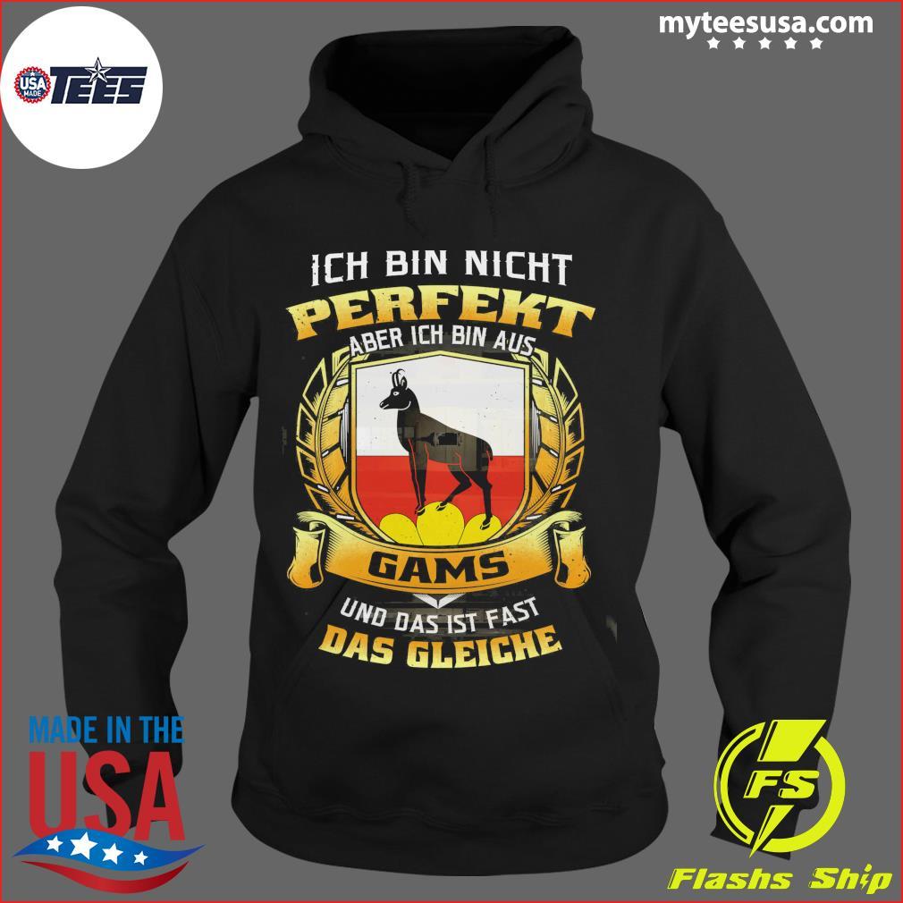 Ich Bin Nicht Perfekt Aber Ich Bin Aus Gams Und Das Ist Fast Das Gleiche Shirt Hoodie