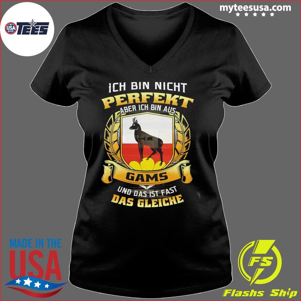 Ich Bin Nicht Perfekt Aber Ich Bin Aus Gams Und Das Ist Fast Das Gleiche Shirt Ladies V-neck