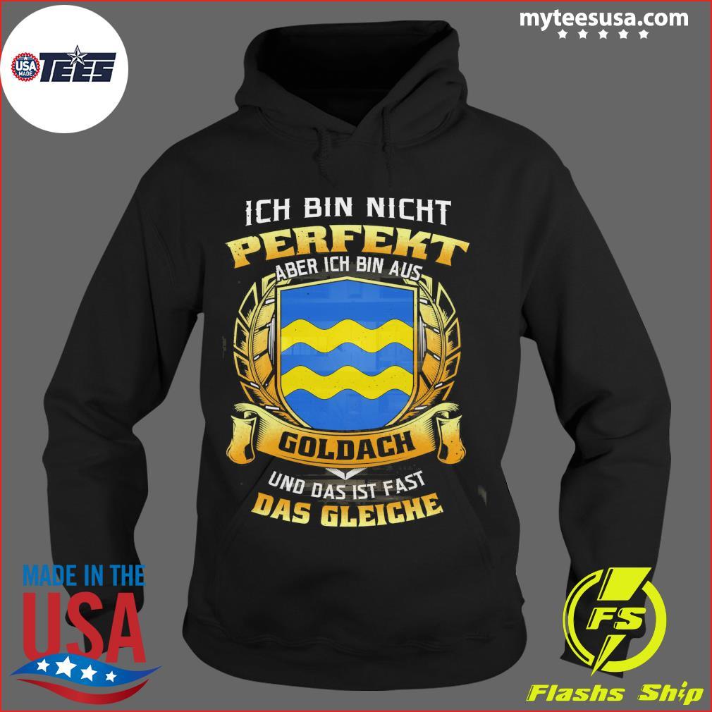 Ich Bin Nicht Perfekt Aber Ich Bin Aus Goldach Und Das Ist Fast Das Gleiche Shirt Hoodie