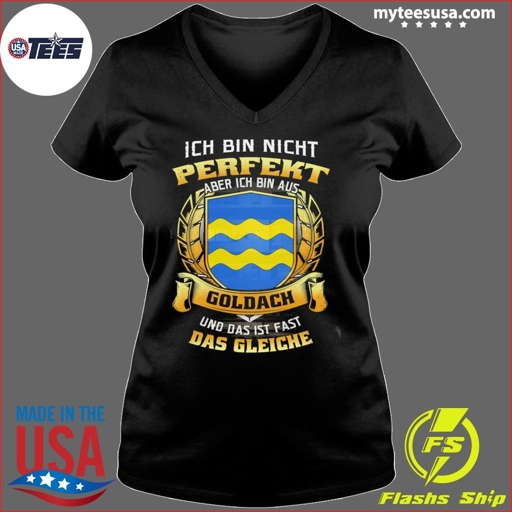 Ich Bin Nicht Perfekt Aber Ich Bin Aus Goldach Und Das Ist Fast Das Gleiche Shirt Ladies V-neck