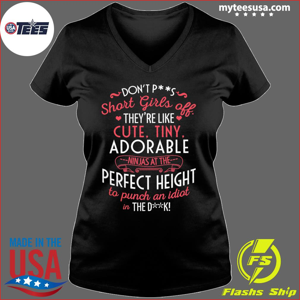 Don't Ps Short Girls Off They're Like Cute Tiny Adorable Perfect Height Shirt Ladies V-neck