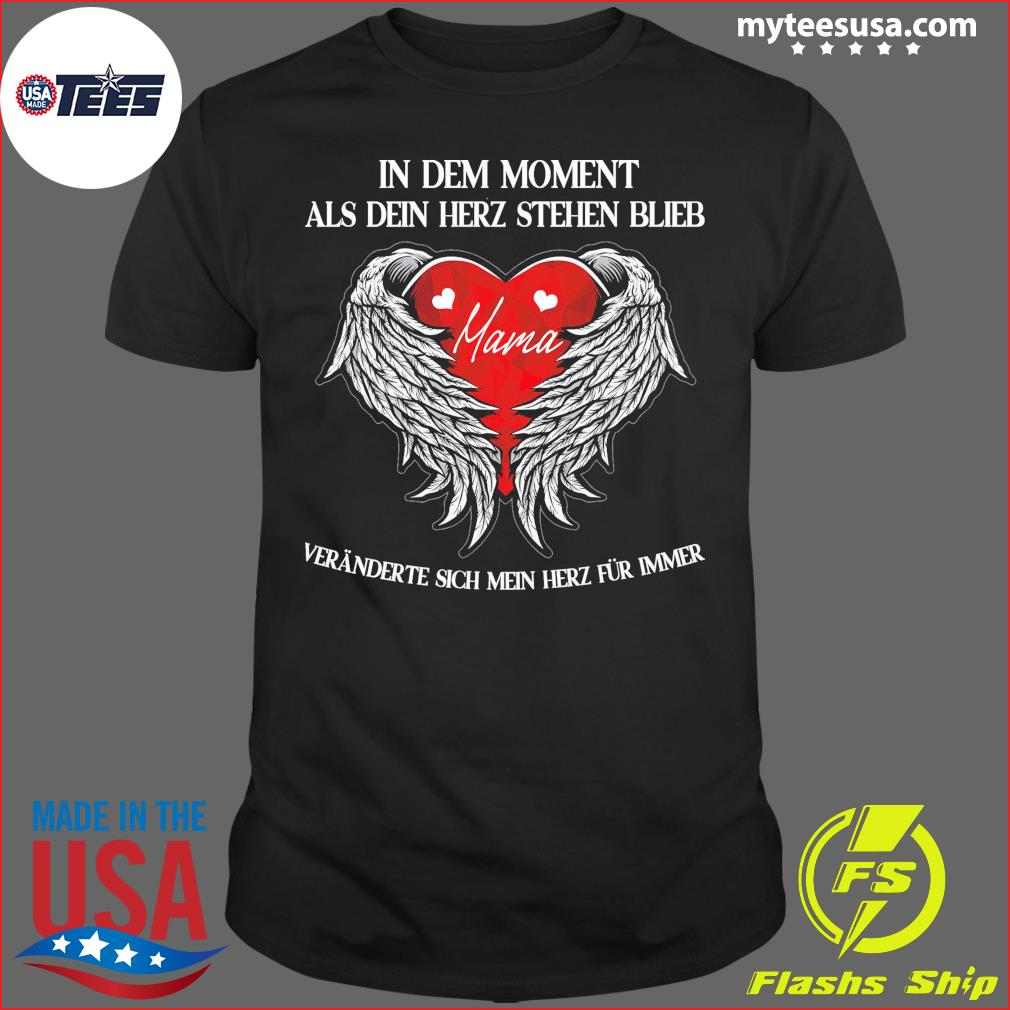 In Dem Moment Als Dein Herz Stehen Bleibt Mama Veränderte Sich Mein Herz Fur Immer Shirt