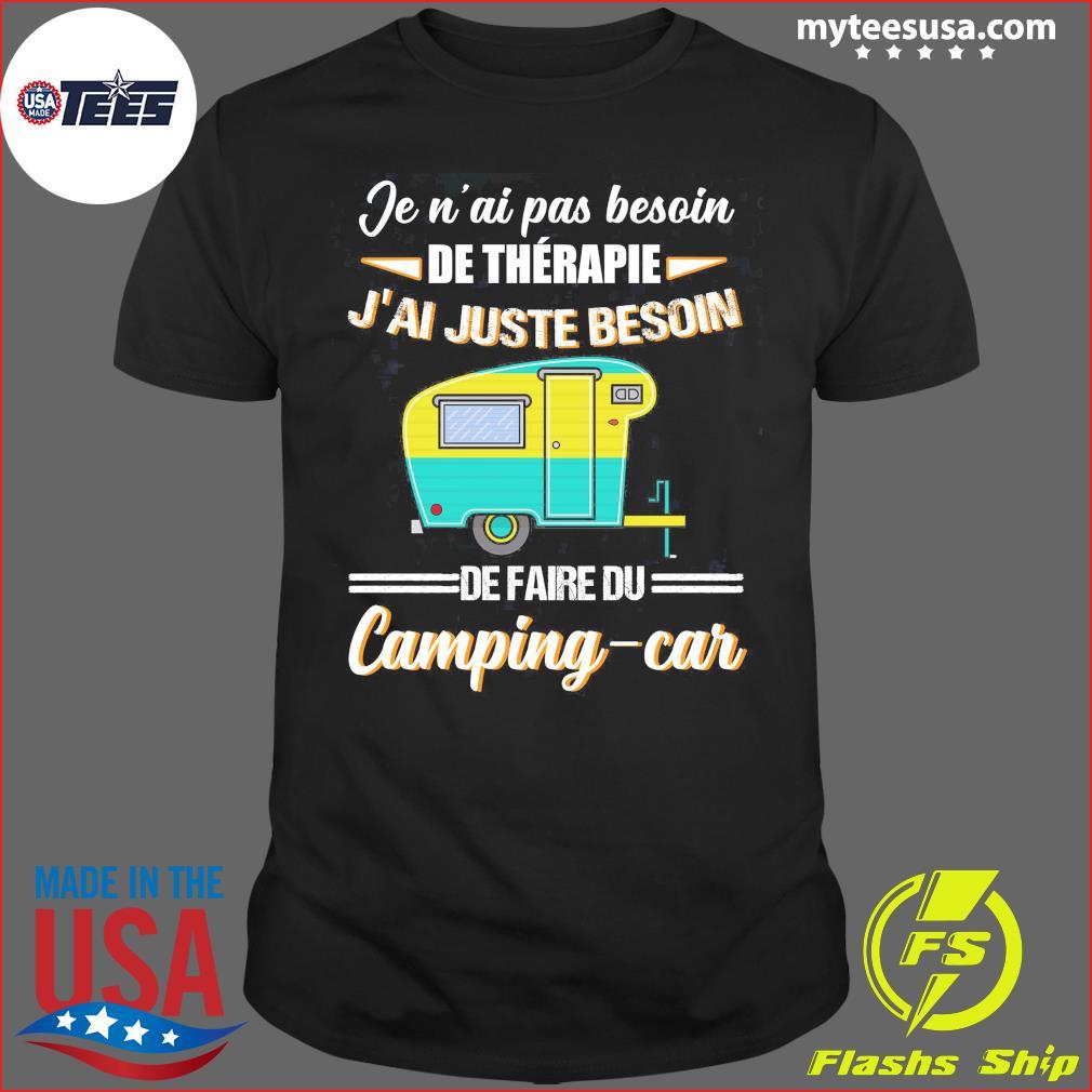 Je N'ai Pas Besoin De Therapie J'ai Juste Besoin De Faire Du Camping-car Shirt