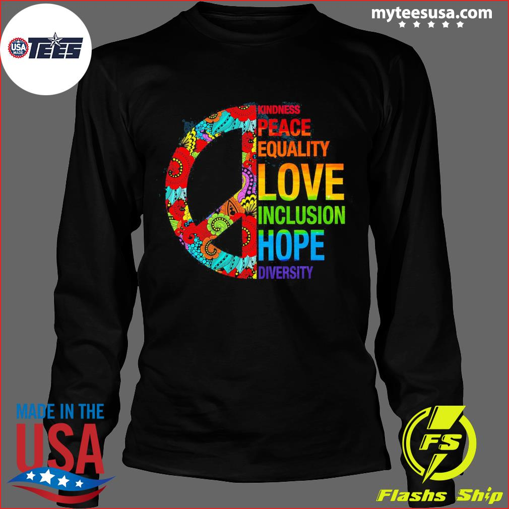 Kindness Peace Equality Love Inclusion Hope Diversity Shirt Long Sleeve