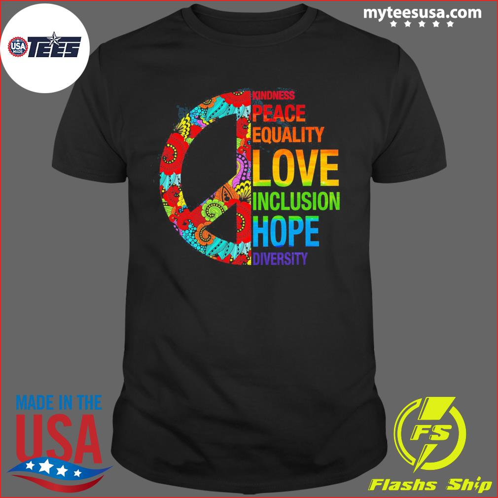 Kindness Peace Equality Love Inclusion Hope Diversity Shirt