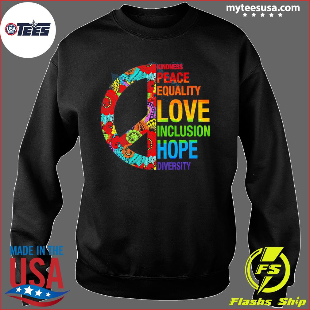 Kindness Peace Equality Love Inclusion Hope Diversity Shirt Sweater