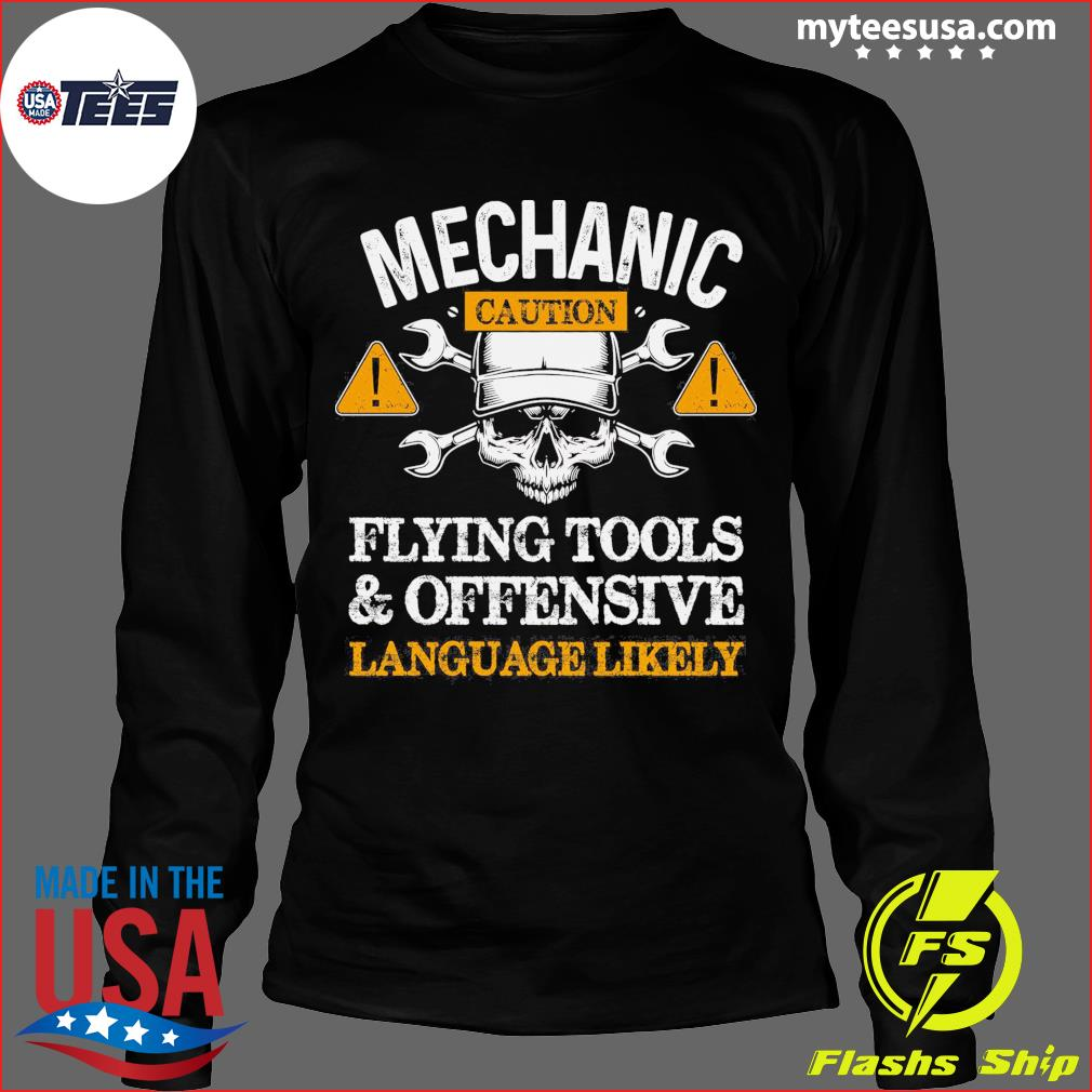 Mechanic Caution Flying Tools And Offensive Language Likely Shirt Long Sleeve