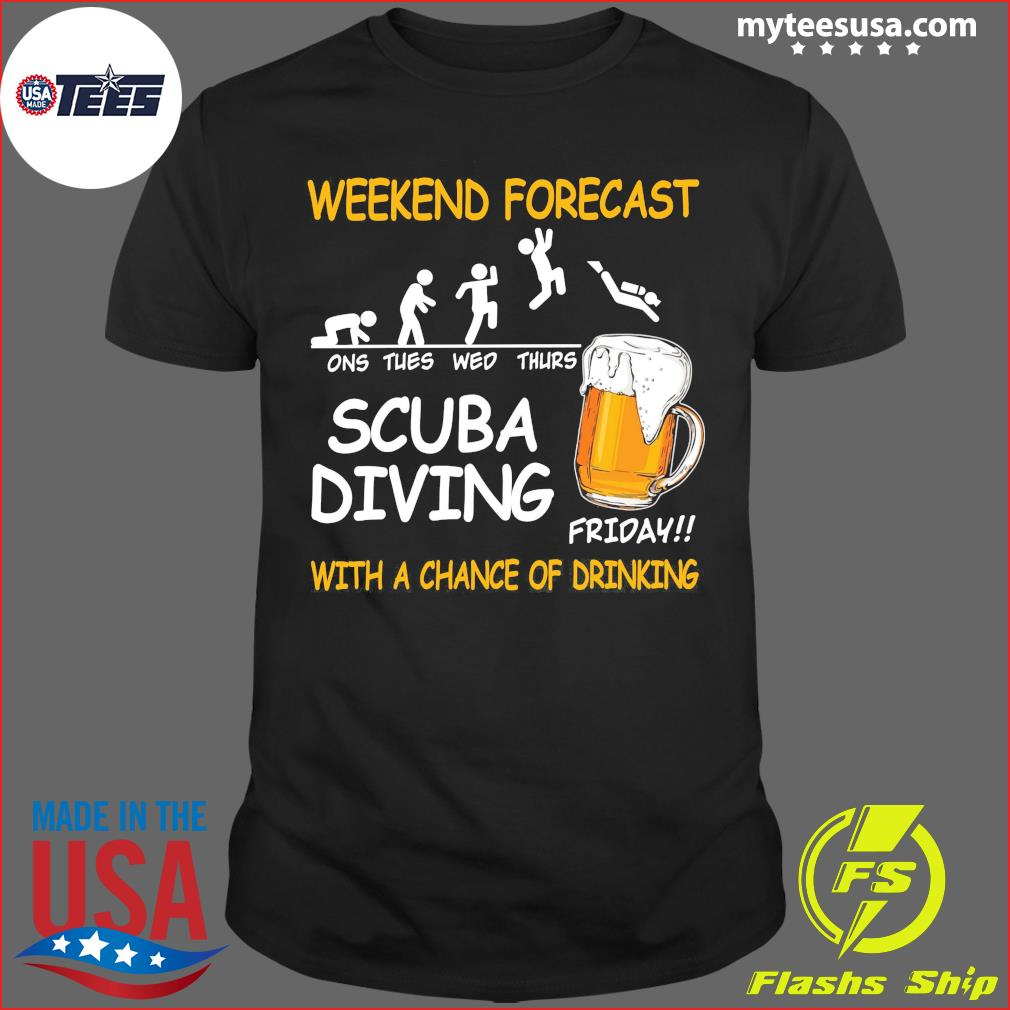 Weekend Forecast One Tues Web Thurs Scuba Diving Friday With Achance Of Drinking Beer Shirt