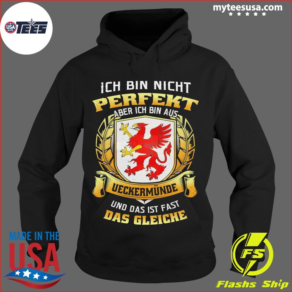 Ich Bin Nicht Perfekt Aber Ich Bin Aus Ueckermunde Und Das Ist Fast Das Gleiche T-Shirt Hoodie