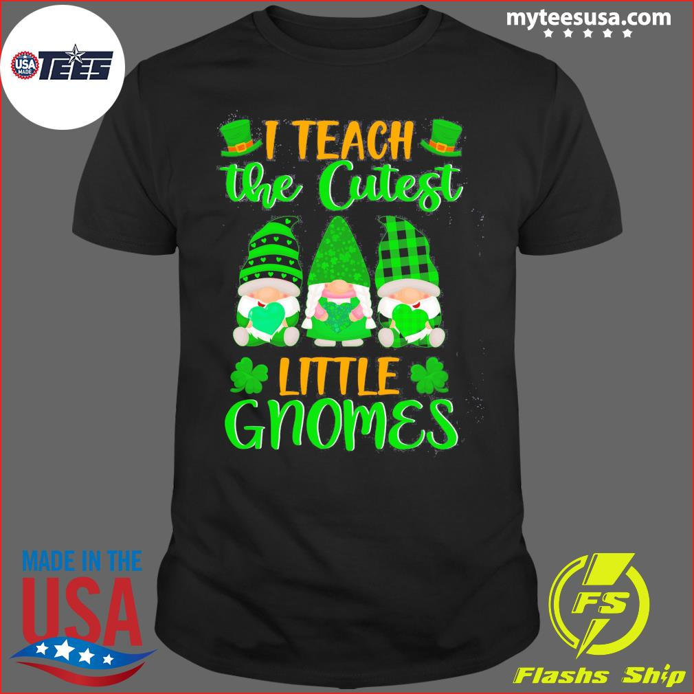 I Teach The Cutest Little Gnomes St Patrick's Day Shirt