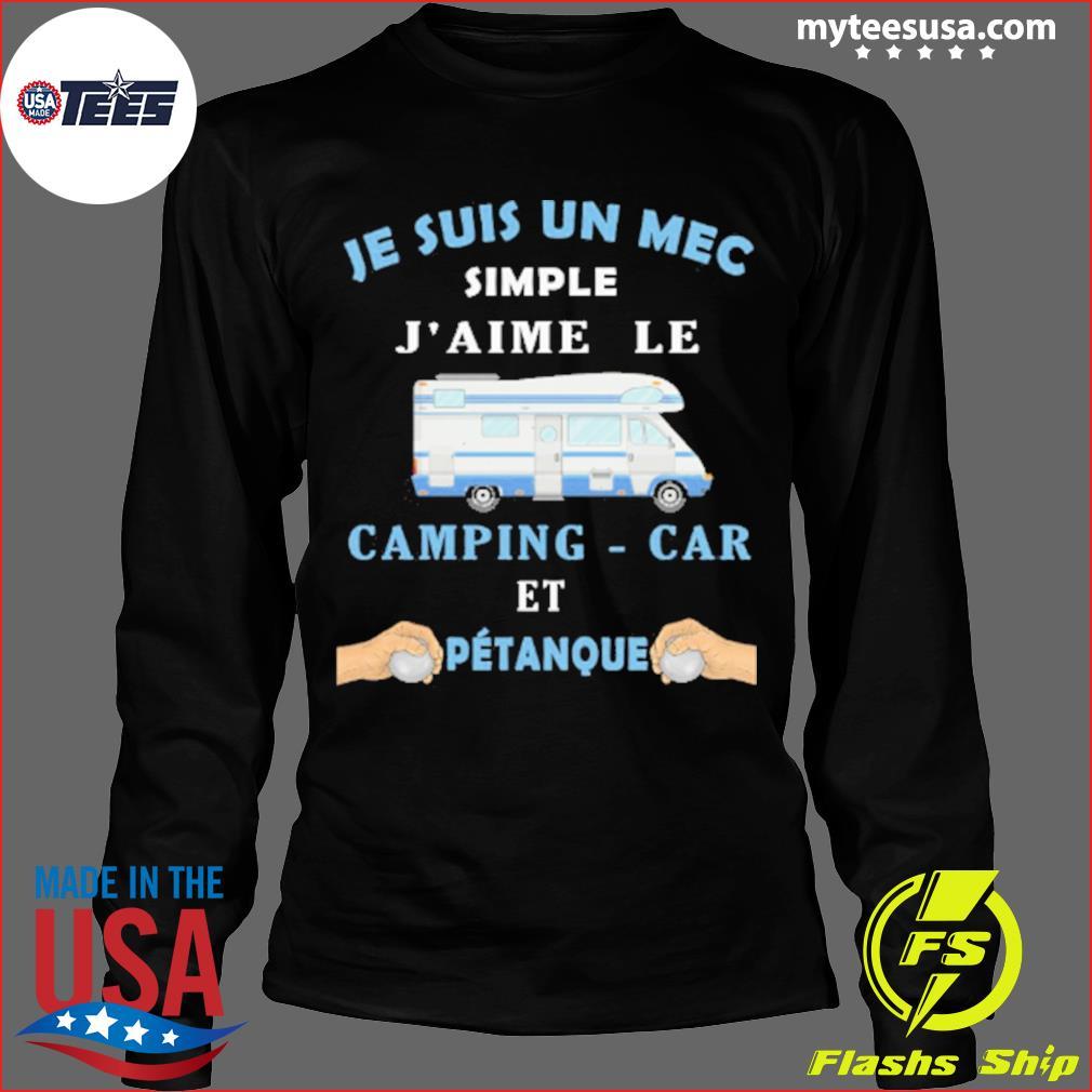 Je Suis Un Mec Simple J'aime Le Camping-car Et Petanque Shirt Long Sleeve