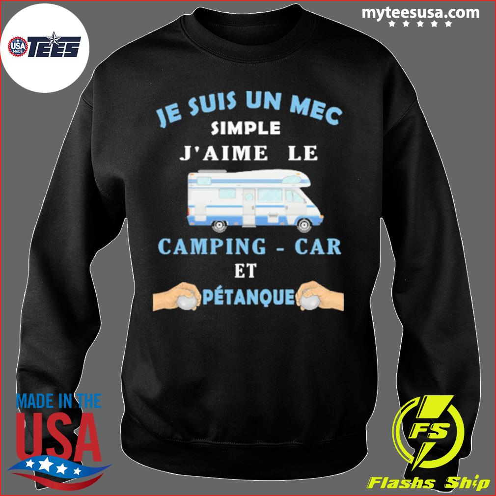 Je Suis Un Mec Simple J'aime Le Camping-car Et Petanque Shirt Sweater