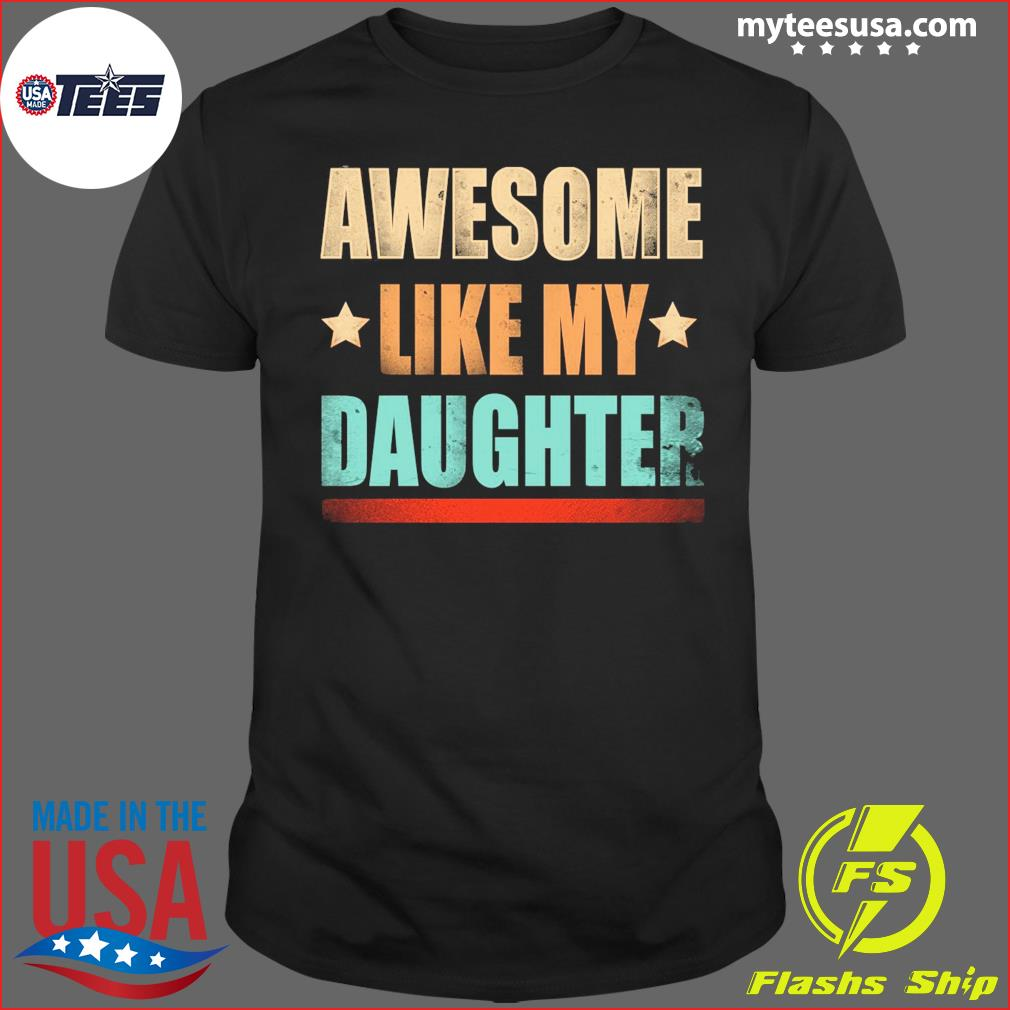 Awesome Like My Daughter Vintage Shirt